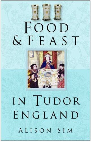 Food and Feast in Tudor England (Food & Feasts)