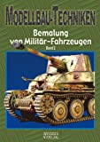 Modellbau-Techniken Bemalung von Militär-Fahrzeugen: Band 2