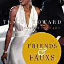 Friends & Fauxs: A Novel Audiobook by Tracie Howard Narrated by Bahni Turpin