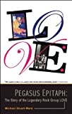 img - for Pegasus Epitaph: The Story of the Legendary Rock Group Love book / textbook / text book