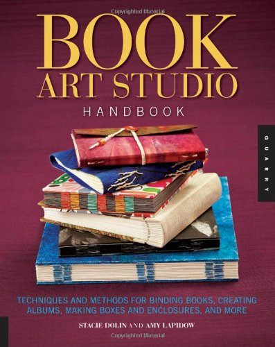 Book Art Studio Handbook: Techniques and Methods for Binding Books, Creating Albums, Making Boxes and Enclosures, and Mo