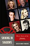 Shining in Shadows: Movie Stars of the 2000s (Star Decades: American Culture/American Cinema)