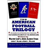 The American Football Trilogy: The Founding Documents of the Gridiron Game ~ The Lost Century of...