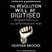 The Revolution Will Be Digitised | [Heather Brooke]