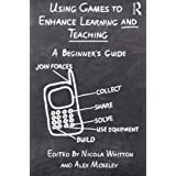 Using Games to Enhance Learning and Teaching: A Beginner's Guideby Nicola Whitton