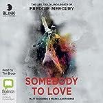 Somebody to Love: The Life, Death and Legacy of Freddie Mercury | Matt Richards,Mark Langthorne