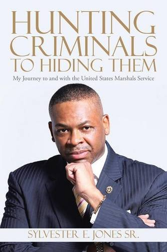 Hunting Criminals to Hiding Them: My Journey to and with the United States Marshals Service