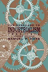 The Response to Industrialism, 1885-1914 (The Chicago History of American Civilization)
