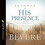 Pathway to His Presence: A 40-Day Journey to Intimacy with God | John Bevere,Lisa Bevere