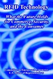 img - for RFID Technology: What the Future Holds for Commerce, Security, and the Consumer by Committee on Energy and Commerce (2005-06-22) book / textbook / text book