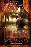 If You Were God, Would You Choose You?: How to Accept, Pursue, And Fulfill the Call of God on Your Life (0972545492) by Rick Renner