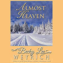 Almost Heaven (       UNABRIDGED) by Becky Lee Weyrich Narrated by Gwen Hughes