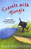 Mark Wallington Travels With Boogie: 500 Mile Walkies and Boogie Up the River in One Volume