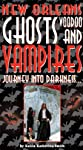 New Orleans Ghosts, Voodoo, &amp; Vampires