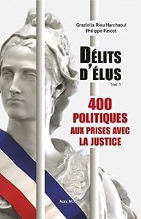 Délits d'élus 01 : 400 politiques aux prises avec la justice