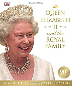 Queen Elizabeth II and the Royal Family: A Glorious Illustrated History (Dk)