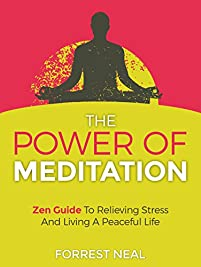 The Power Of Meditation: Zen Guide To Relieving Stress And Living A Peaceful Life by Forrest Neal ebook deal