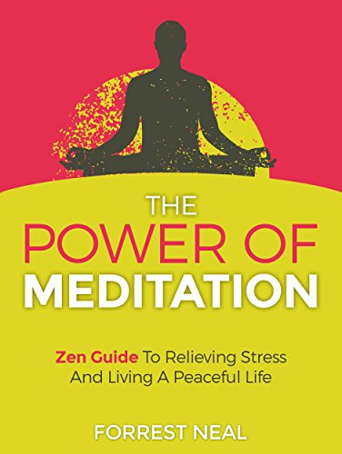 The Power Of Meditation: Zan Guide To Relieving Stress And Living A Peaceful Life by Forrest Neal ebook deal