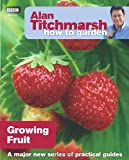 Alan Titchmarsh Alan Titchmarsh How to Garden: Growing Fruit