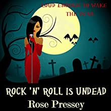 Rock 'n' Roll Is Undead (       UNABRIDGED) by Rose Pressey Narrated by Elizabeth Klett