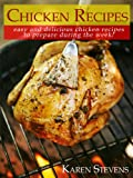 Chicken Recipes: Easy and Delicious Chicken Recipes To Prepare During The Week!