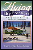 img - for FLYING THE FRONTIERS - A Half-million Hours of Aviation Adventure book / textbook / text book