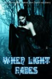 When Light Fades: A Collection of the Darkest Short Stories and Poetry