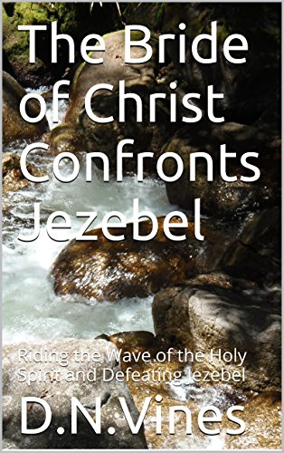 D.N. Vines - The Bride of Christ Confronts Jezebel: Riding the Wave of the Holy Spirit and Defeating Jezebel (English Edition)