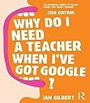 Why Do I Need a Teacher When I've got...