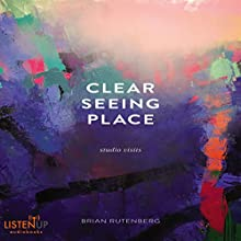 Clear Seeing Place: Studio Visits Audiobook by Brian Rutenberg Narrated by Brian Rutenberg