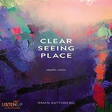 Clear Seeing Place: Studio Visits | Livre audio Auteur(s) : Brian Rutenberg Narrateur(s) : Brian Rutenberg