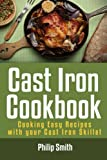 Cast Iron Cookbook. Cooking Easy Recipes with your Cast Iron Skillet