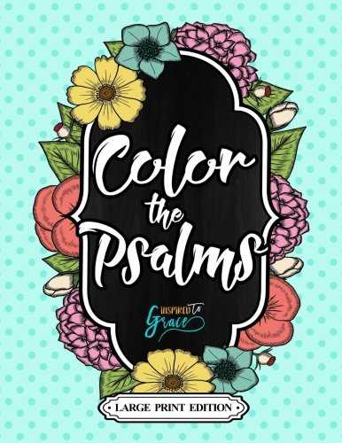 Color The Bible: Color The Psalms: Biblical Inspiration Adult Coloring Book - Religious & Inspirational Coloring Books For Grown-Ups For Christian ... & Inspirational Coloring Books For Grown-Ups)