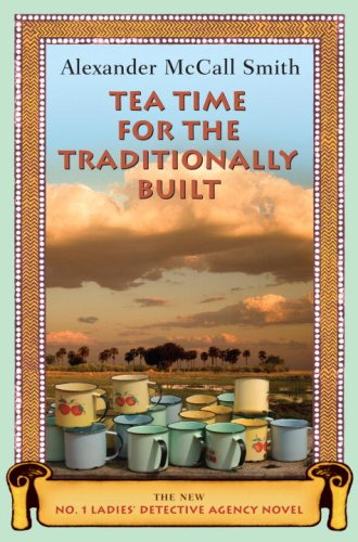 Image for Tea Time for the Traditionally Built: The New No. 1 Ladies' Detective Agency Novel