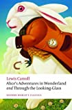 Alice's Adventures in Wonderland and Through the Looking Glass: and What Alice Found There: WITH Through the Looking Glass (Oxford World's Classics)