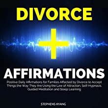 Divorce Affirmations: Positive Daily Affirmations for Families Affected by Divorce to Accept Things the Way They Are Using the Law of Attraction, Self-Hypnosis, Guided Meditation and Sleep Learning Audiobook by Stephens Hyang Narrated by Larry Oliver