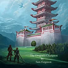 The Dragon's Champion Audiobook by Sam Ferguson Narrated by  5395 MEDIA LLC