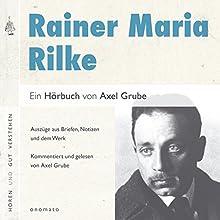 Rainer Maria Rilke: Auszüge aus Briefen, Notizen und dem Werk Hörbuch von Axel Grube Gesprochen von: Axel Grube