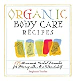 Organic Body Care Recipes 175 Homemade Herbal Formula for Glowing Skin & a Vibrant Self - 2007 publication.