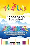 Happiness Decoded: How to stop negative thinking, be in the moment and stay positive
