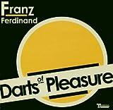 Franz Ferdinand Darts Of Pleasure