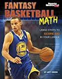 Fantasy Basketball Math: Using Stats to Score Big in Your League (Fantasy Sports Math)