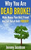 img - for Why You Are Dead Broke! Make Money Your Best Friend and Get Out of Debt FOREVER! book / textbook / text book