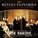 Revolutionaries: A New History of the Invention of America (       UNABRIDGED) by Jack Rakove Narrated by Bronson Pinchot