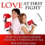 Love at First Fight: How to Achieve Deeper Intimacy Through it All | Rob Lane,Cara Lane