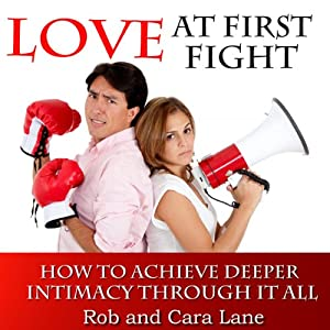 Love at First Fight: How to Achieve Deeper Intimacy Through it All | [Rob Lane, Cara Lane]