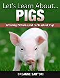 Pigs: Amazing Pictures and Facts About Pigs (Lets Learn About)