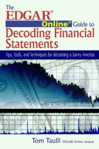 The EDGAR Online Guide to Decoding Financial Statements: Tips, Tools and Techniques for Becoming a Savvy Investor