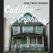 Cadillac Orpheus: A Novel | [Solon Timothy Woodward]