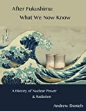 img - for After Fukushima: What We Now Know: A History of Nuclear Power and Radiation book / textbook / text book